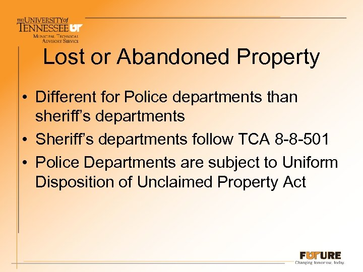 Lost or Abandoned Property • Different for Police departments than sheriff's departments • Sheriff's