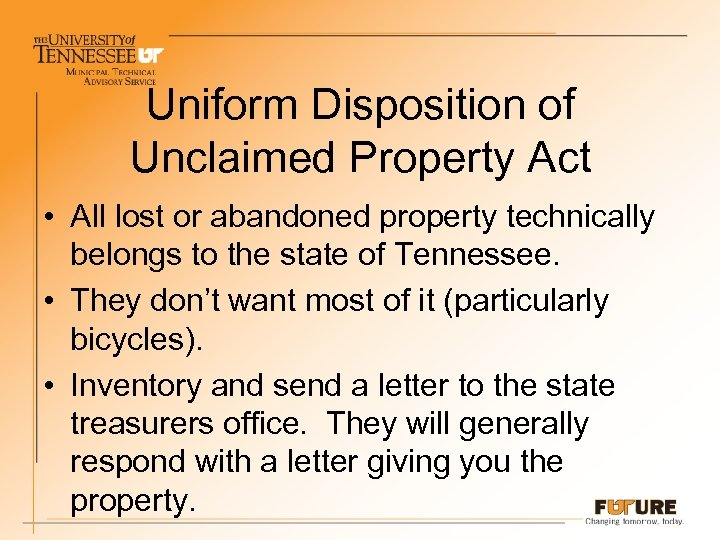 Uniform Disposition of Unclaimed Property Act • All lost or abandoned property technically belongs