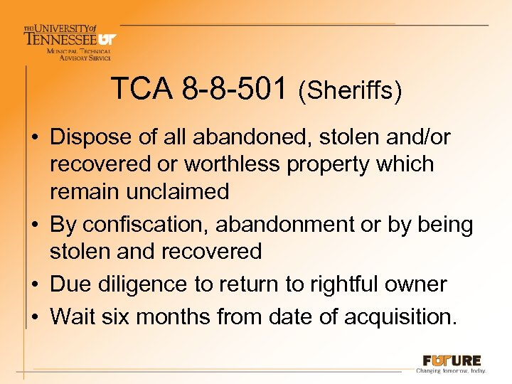 TCA 8 -8 -501 (Sheriffs) • Dispose of all abandoned, stolen and/or recovered or