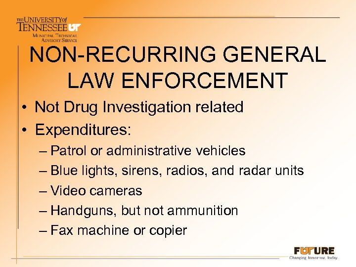NON-RECURRING GENERAL LAW ENFORCEMENT • Not Drug Investigation related • Expenditures: – Patrol or