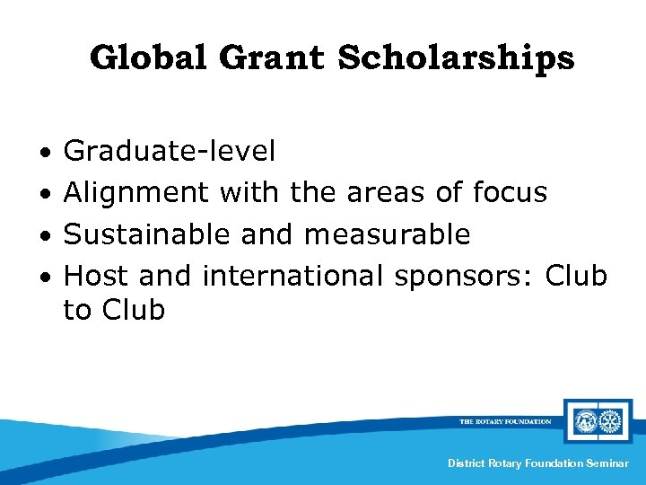 Global Grant Scholarships • Graduate-level • Alignment with the areas of focus • Sustainable