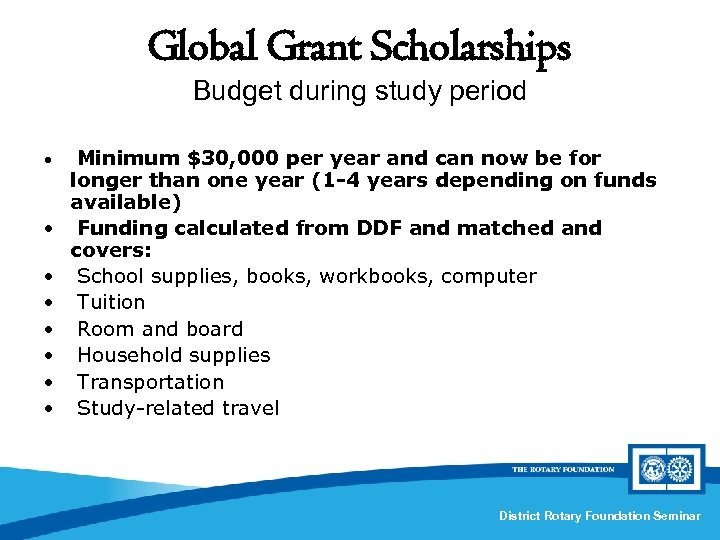 Global Grant Scholarships Budget during study period • • Minimum $30, 000 per year