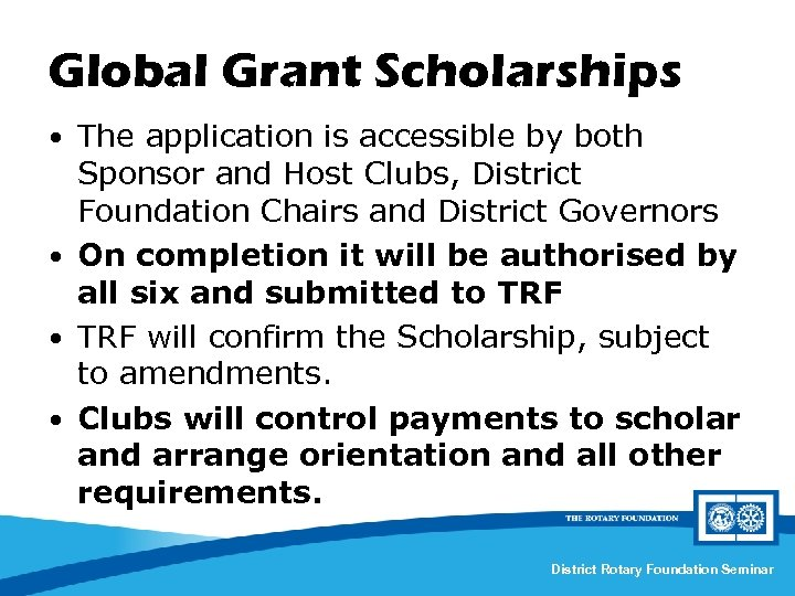 Global Grant Scholarships • The application is accessible by both Sponsor and Host Clubs,