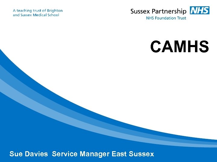 CAMHS Sue Davies Service Manager East Sussex