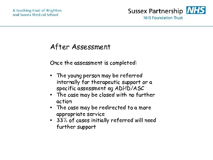 After Assessment Once the assessment is completed: • The young person may be referred