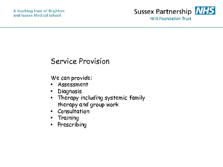 Service Provision We can provide: • Assessment • Diagnosis • Therapy including systemic family