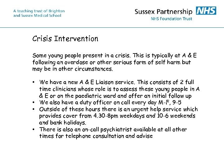 Crisis Intervention Some young people present in a crisis. This is typically at A