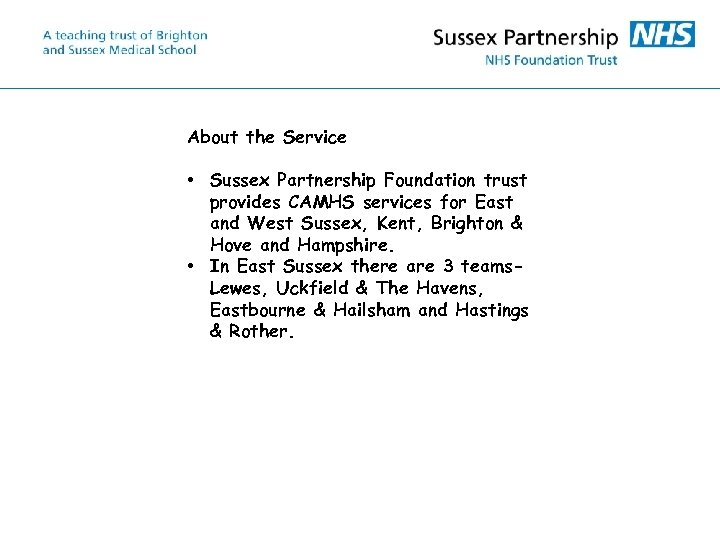 About the Service • Sussex Partnership Foundation trust provides CAMHS services for East and