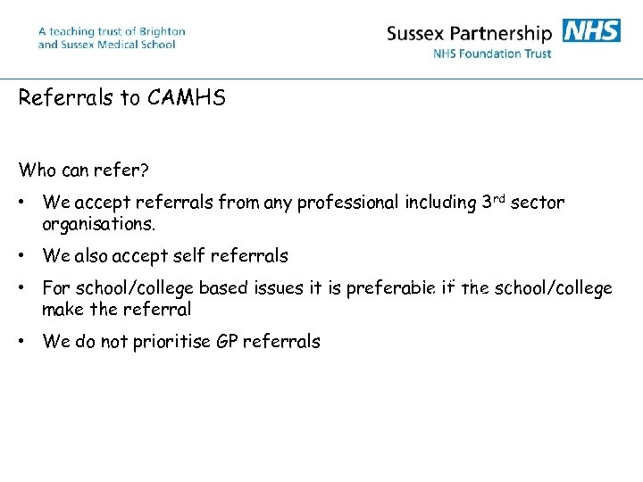 Referrals to CAMHS Who can refer? • We accept referrals from any professional including