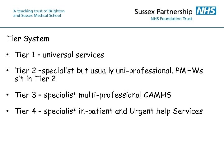 Tier System • Tier 1 – universal services • Tier 2 –specialist but usually