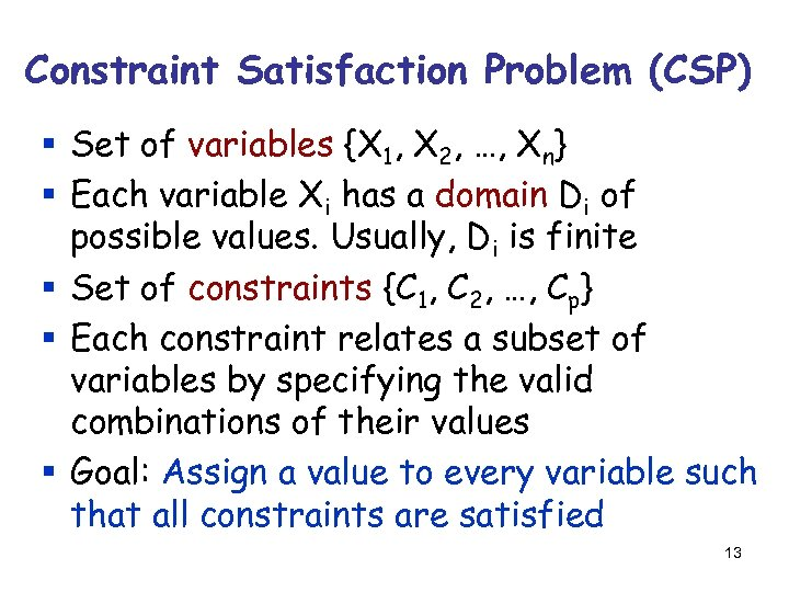 Constraint Satisfaction Problem (CSP) § Set of variables {X 1, X 2, …, Xn}