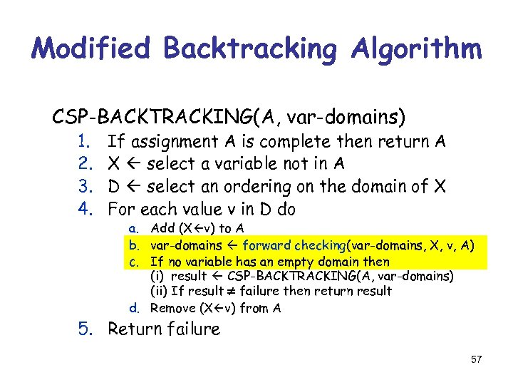 Modified Backtracking Algorithm CSP-BACKTRACKING(A, var-domains) 1. 2. 3. 4. If assignment A is complete