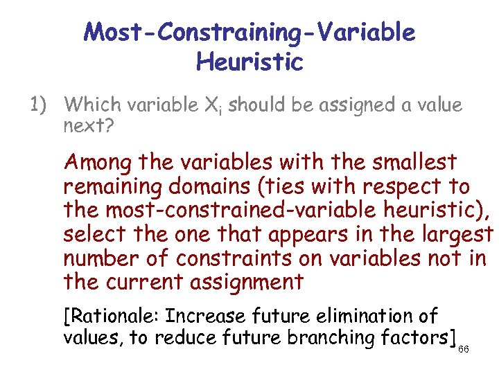 Most-Constraining-Variable Heuristic 1) Which variable Xi should be assigned a value next? Among the