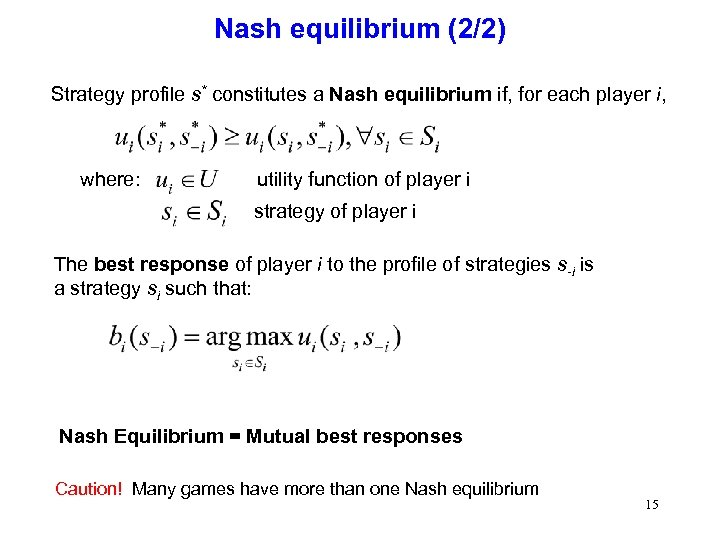 Nash equilibrium (2/2) Strategy profile s* constitutes a Nash equilibrium if, for each player