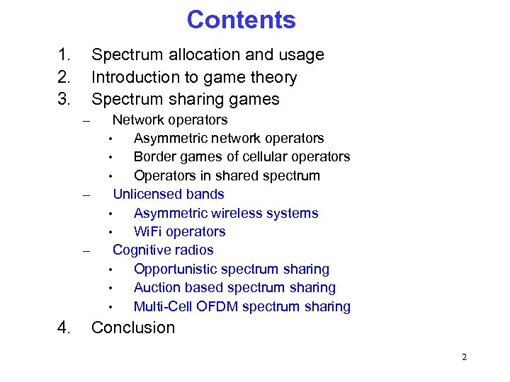Contents 1. 2. 3. Spectrum allocation and usage Introduction to game theory Spectrum sharing