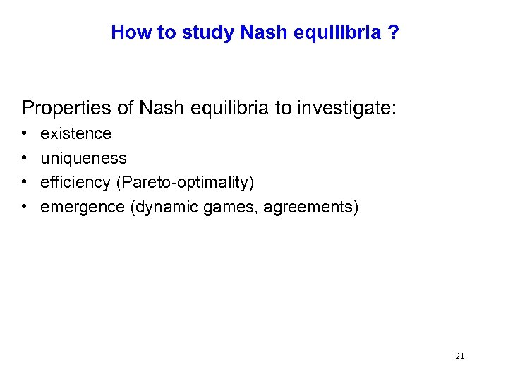 How to study Nash equilibria ? Properties of Nash equilibria to investigate: • •