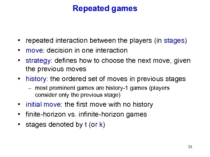 Repeated games • repeated interaction between the players (in stages) • move: decision in