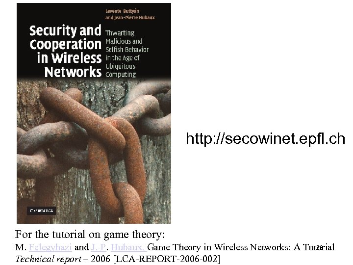 http: //secowinet. epfl. ch For the tutorial on game theory: 28 M. Felegyhazi and