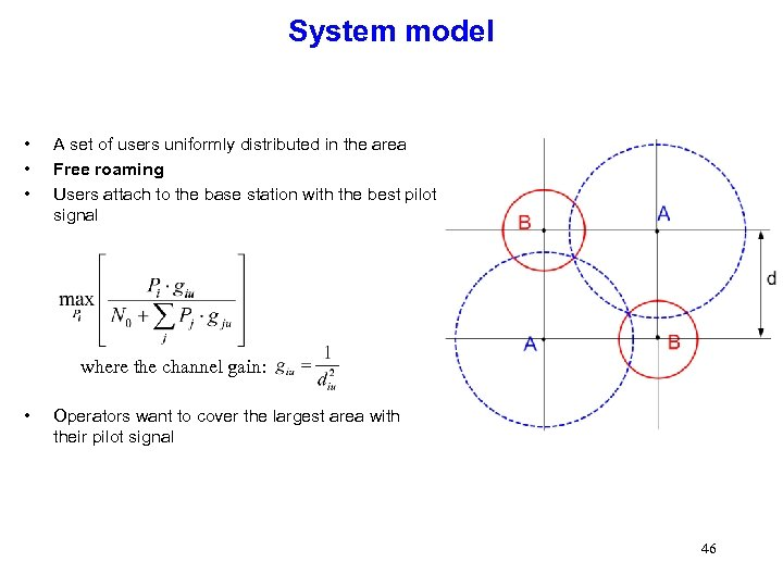 System model • • • A set of users uniformly distributed in the area