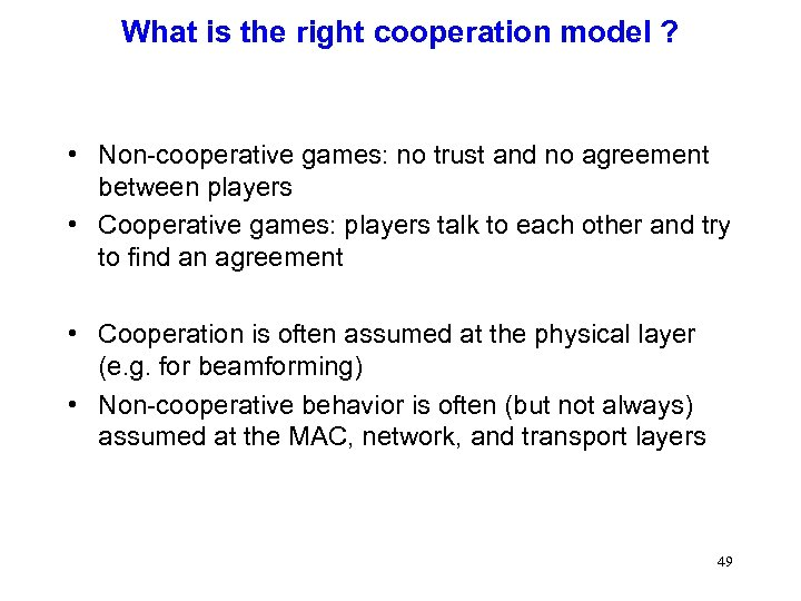 What is the right cooperation model ? • Non-cooperative games: no trust and no