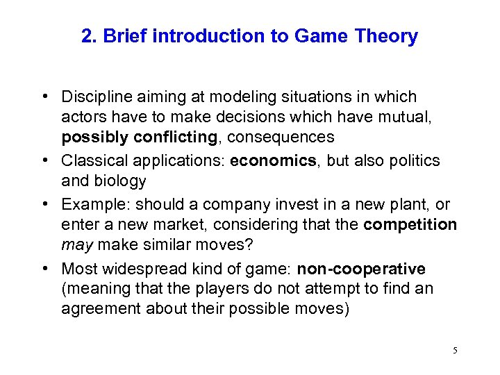 2. Brief introduction to Game Theory • Discipline aiming at modeling situations in which