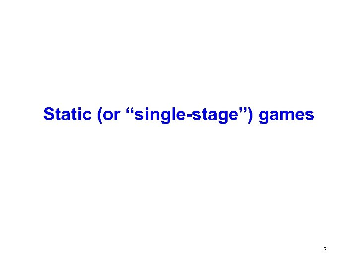 "Static (or ""single-stage"") games 7"
