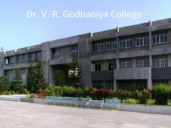Dr. V. R. Godhaniya College