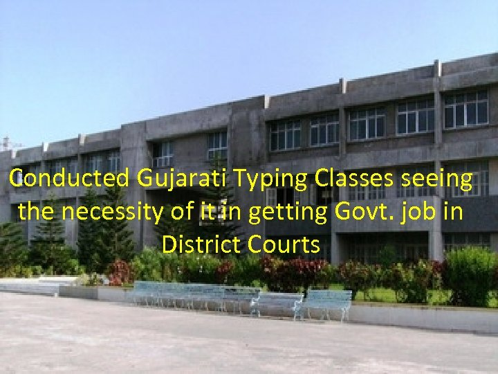 Conducted Gujarati Typing Classes seeing the necessity of it in getting Govt. job in