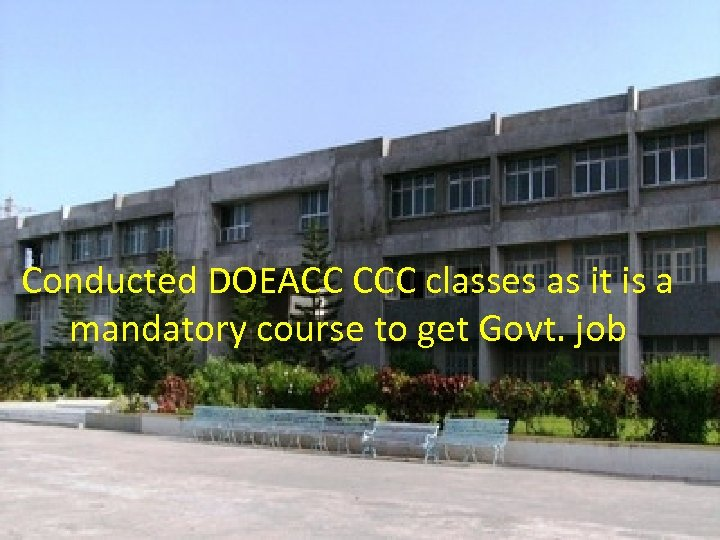 Conducted DOEACC CCC classes as it is a mandatory course to get Govt. job