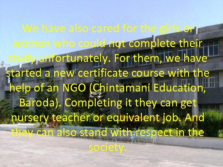 We have also cared for the girls or women who could not complete their
