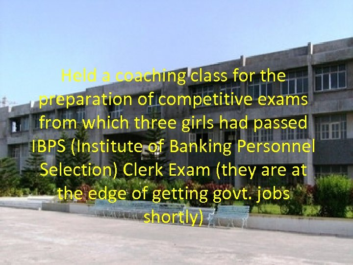 Held a coaching class for the preparation of competitive exams from which three girls