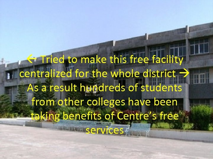 Tried to make this free facility centralized for the whole district As a