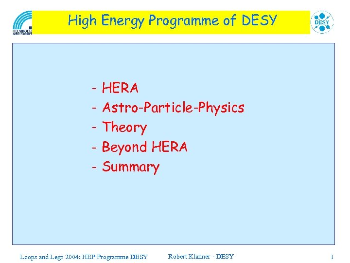 High Energy Programme of DESY - HERA Astro-Particle-Physics Theory Beyond HERA Summary Loops and