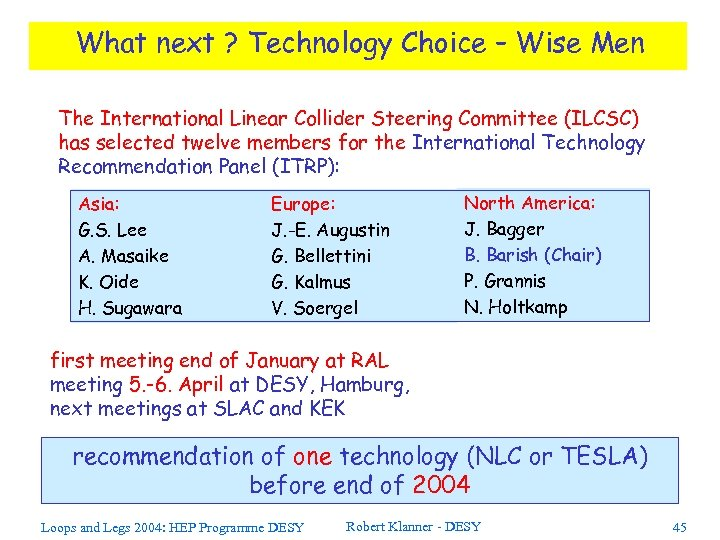 What next ? Technology Choice – Wise Men The International Linear Collider Steering Committee