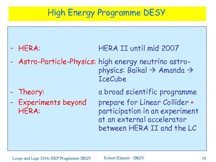 High Energy Programme DESY - HERA: HERA II until mid 2007 - Astro-Particle-Physics: high
