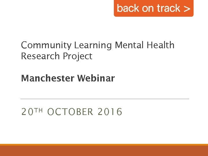Community Learning Mental Health Research Project Manchester Webinar 20 TH OCTOBER 2016
