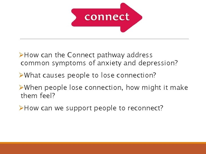 ØHow can the Connect pathway address common symptoms of anxiety and depression? ØWhat causes