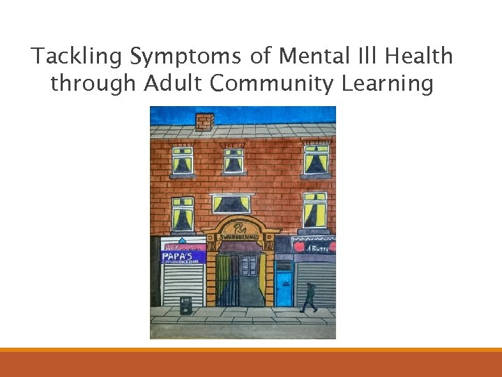 Tackling Symptoms of Mental Ill Health through Adult Community Learning