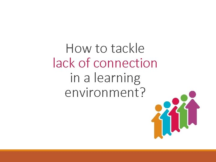 How to tackle lack of connection in a learning environment?