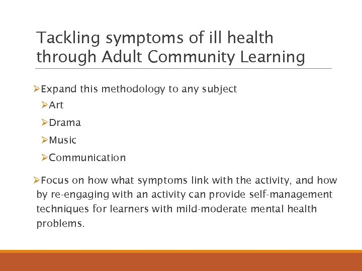 Tackling symptoms of ill health through Adult Community Learning ØExpand this methodology to any