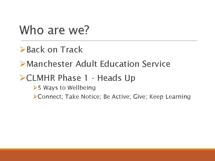 Who are we? ØBack on Track ØManchester Adult Education Service ØCLMHR Phase 1 -