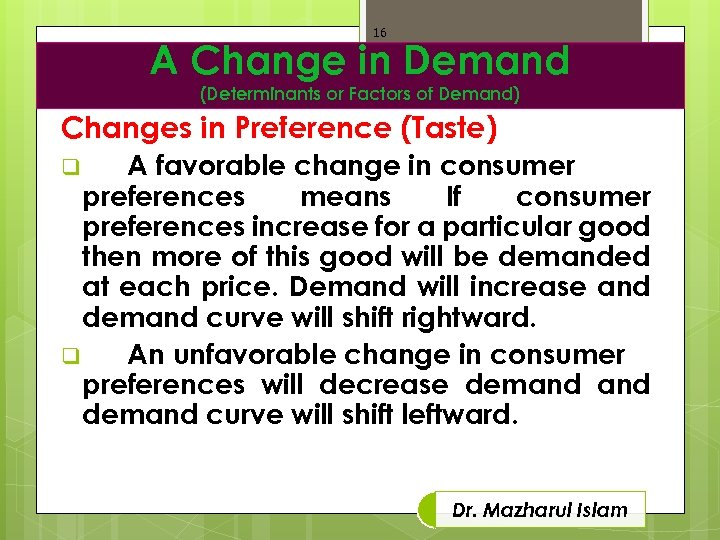 16 A Change in Demand (Determinants or Factors of Demand) Changes in Preference (Taste)