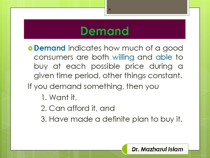4 Demand indicates how much of a good consumers are both willing and able