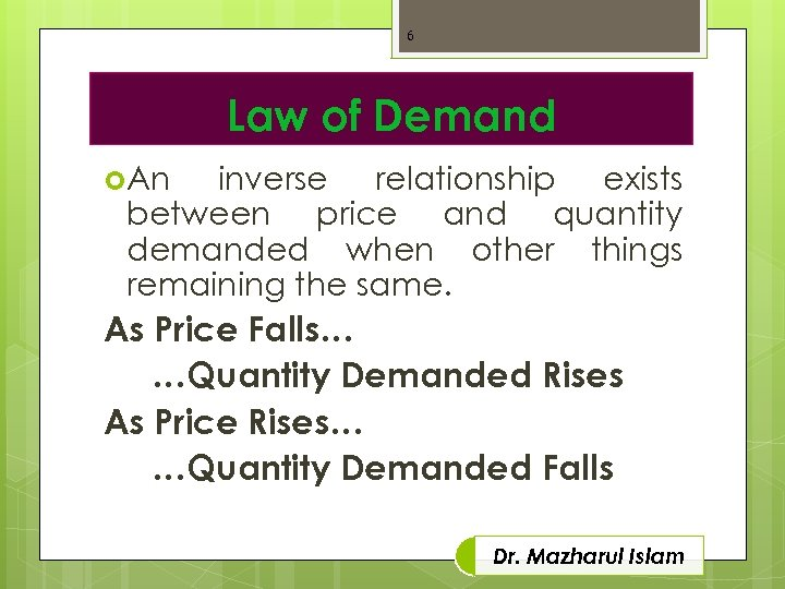 6 Law of Demand An inverse relationship exists between price and quantity demanded when
