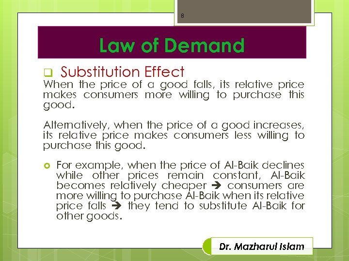8 Law of Demand q Substitution Effect When the price of a good falls,