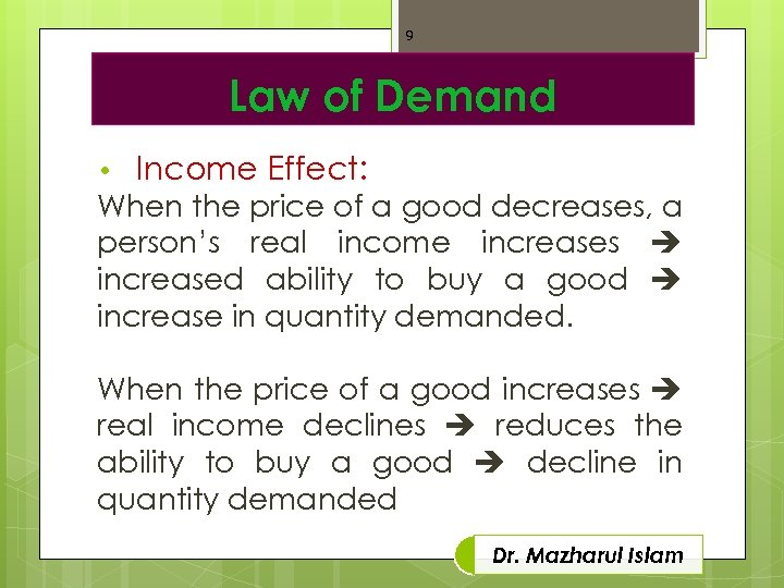 9 Law of Demand • Income Effect: When the price of a good decreases,