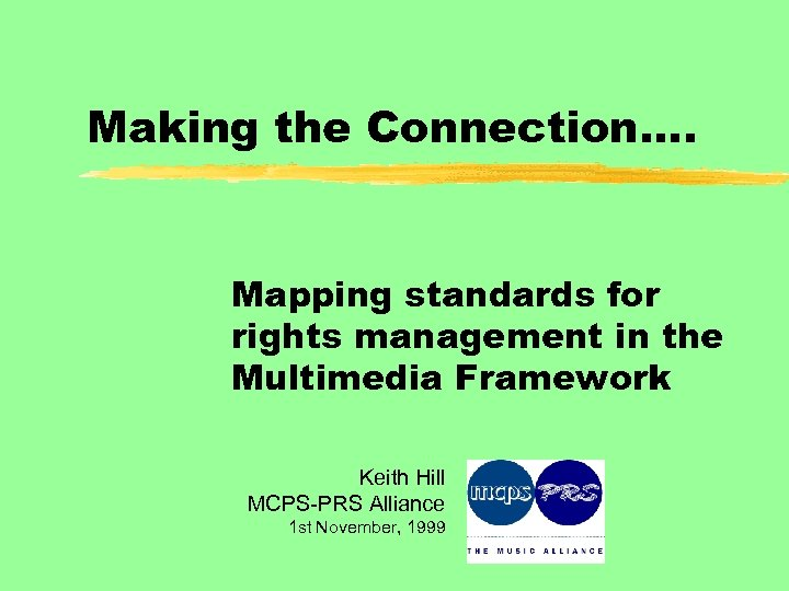 Making the Connection…. Mapping standards for rights management in the Multimedia Framework Keith Hill
