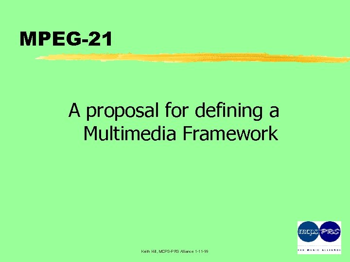 MPEG-21 A proposal for defining a Multimedia Framework Keith Hill, MCPS-PRS Alliance 1 -11