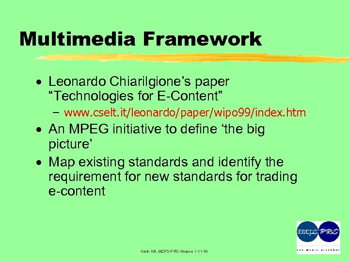 "Multimedia Framework · Leonardo Chiarilgione's paper ""Technologies for E-Content"" – www. cselt. it/leonardo/paper/wipo 99/index."