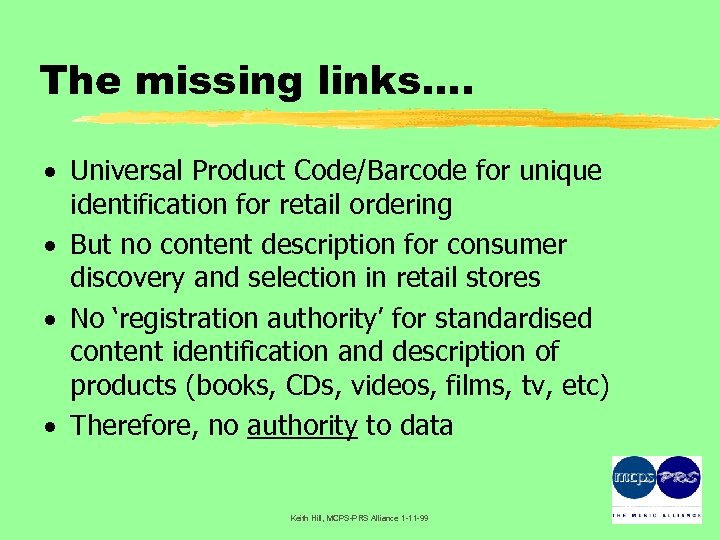 The missing links…. · Universal Product Code/Barcode for unique identification for retail ordering ·